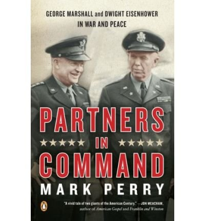 [(Partners in Command: George Marshall and Dwight Eisenhower in War and Peace )] [Author: Mark Perry] [May-2012]