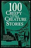100 Creepy Little Creature Stories