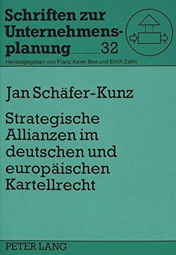 Strategische Allianzen im deutschen und europäischen Kartellrecht (Schriften zur Unternehmensplanung) (German Edition) by Peter Lang GmbH, Internationaler Verlag der Wissenschaften