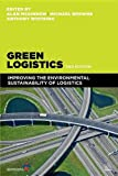 Green Logistics : Improving the Environmental Sustainability of Logistics, McKinnon, Alan C. and Browne, Michael, 074946626X
