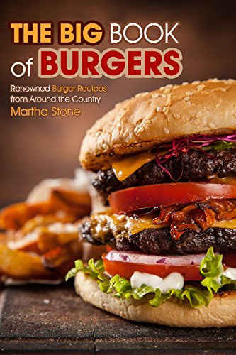 The Big Book of Burgers: Renowned Burger Recipes from Around the Country by Martha Stone