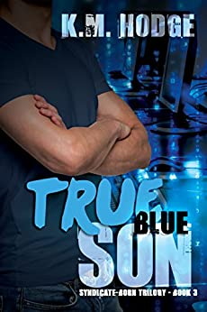 True Blue Son (The Syndicate-Born Trilogy Book 3) by [Hodge, K.M.]