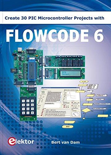 Flowcode 6: Create 30 PIC Microcontroller Projects by Bert Van Dam (2014-05-04) pdf