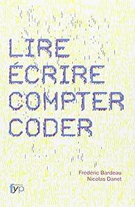 Lire, écrire, compter, coder par Frédéric Bardeau