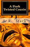 A Dark Twisted Cousin, J. Stark, 1466379278
