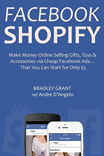 Cheap Accessories Online (Facebook Shopify (Beginner Ecommerce Training): Make Money Online Selling Gifts, Toys & Accessories via Cheap Facebook Ads… That You Can Start for Only $5)