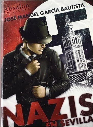 Nazis En Sevilla: Amazon.es: José Manuel García Bautista: Libros