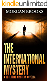 The International Mystery: A Detective Mystery Novella