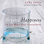 Beyond Happiness: The Zen Way to True Contentment | Ezra Bayda