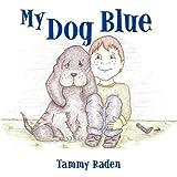 My Dog Blue, Tammy Raden, 1449032281