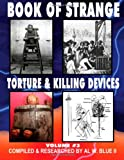 Book of Strange Torture and Killing Devices Volume # 3, Mr Al W. Blue II, 1499144709