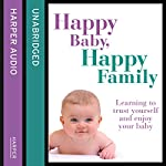 Happy Baby, Happy Family: Learning to trust yourself and enjoy your baby | Sarah Beeson