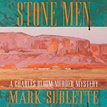 Stone Men: A Charles Bloom Murder Mystery Audiobook by Mark Sublette Narrated by Milton Bagby