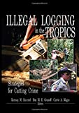 img - for Illegal Logging in the Tropics: Strategies for Cutting Crime book / textbook / text book