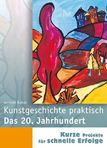 Das 20. Jahrhundert: Zeichnen, Malen und Gestalten (Kunstgeschichte praktisch)