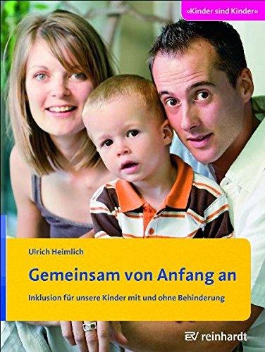 Gemeinsam von Anfang an: Inklusion für unsere Kinder mit und ohne Behinderung (Kinder sind Kinder, Band 38)
