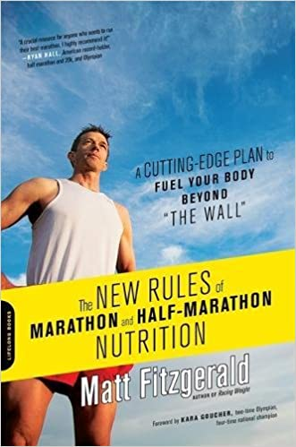 """The New Rules of Marathon and Half-Marathon Nutrition: A Cutting-Edge Plan to Fuel Your Body Beyond """"""""the Wall"""""""""""