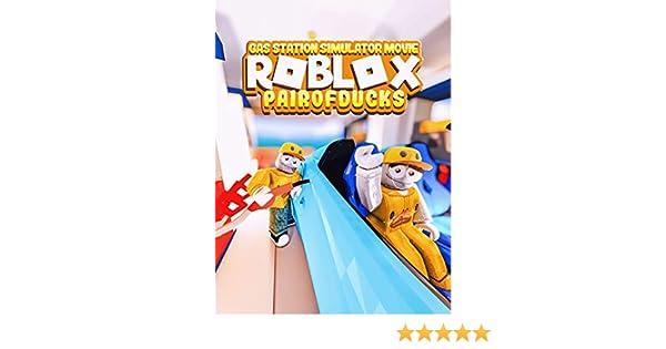 Amazon Com Watch Clip Roblox Gas Station Simulator Movie