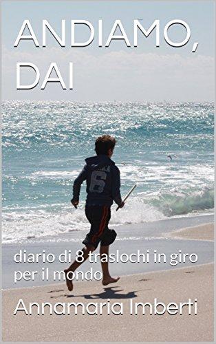 andiamo-dai-diario-di-8-traslochi-in-giro-per-il-mondo-italian-edition