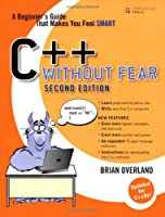 C++ Without Fear: A Beginner's Guide That Makes You Feel Smart (2nd Edition) Front Cover