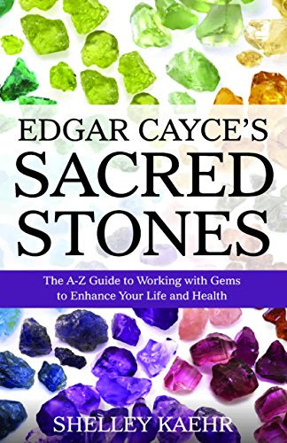 Edgar Cayce's Sacred Stones: The A-Z Guide to Working with Gems to Enhance Your Life and Health