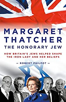 Download for free Margaret Thatcher: The Honorary Jew – How Britain's Jews Helped Shape the Iron Lady and Her Beliefs