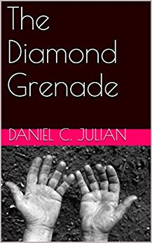 The Diamond Grenade: A Series of Novellas by [Julian, Daniel C.]