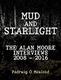 Mud and Starlight: The Alan Moore Interviews