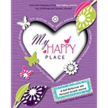 My Happy Place: A Children's Self-Reflection and Personal Growth Journal with Creative Exercises, Fun Activities, Inspirational Quotes, Gratitude, Dreaming, Goal Setting, Coloring in, and Much More