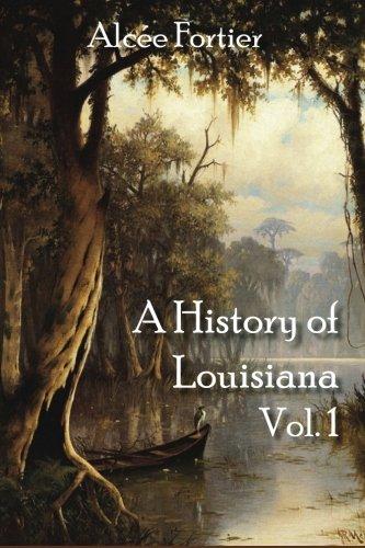 A History of Louisiana Vol. 1 (Volume 1)
