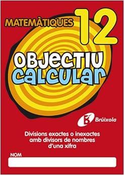 Objectiu Calcular / Objective Calculate: Divisions exactes o inexactes amb divisors de nombres d'una xifra / Divisions With Exact Numbers of Divisors ... 12 (Objectiu Matematiques / Math Objective)