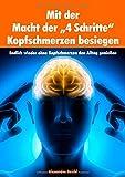 img - for Mit Der Macht Der 4 Schritte Kopfschmerzen Besiegen (German Edition) book / textbook / text book