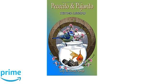 Amazon.com: Pececita y Pajarito: Destino: Libertad (Spanish Edition) (9781796561715): Lily Amis, Sima Amis, Gloria Lao Garcia: Books