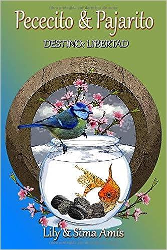 Amazon.com: Pececita y Pajarito: Destino: Libertad (Spanish Edition ...