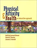 img - for Physical Activity and Health: An Interactive Approach by Kelli McCormack Brown (2002-11-25) book / textbook / text book
