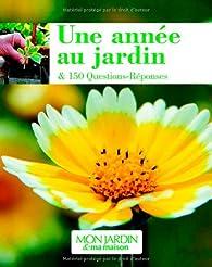 Une année au jardin : Et 150 Questions-Réponses par Sylvie Ligny