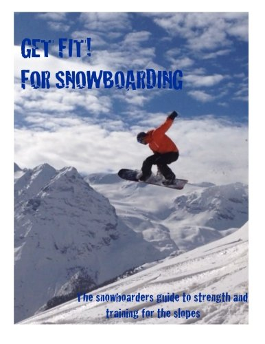 Get Fit for Snowboarding: a guide to training and stretching for snowboarding