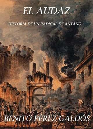 El Audaz: historia de un radical de antaño. eBook: Benito