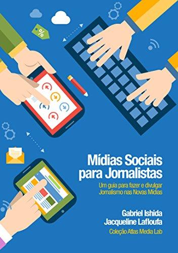 Midias Sociais para Jornalistas: Um guia para fazer e divulgar jornalismo nas Novas Mídias