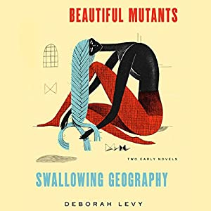 Beautiful Mutants and Swallowing Geography Audiobook