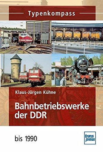Bahnbetriebswerke der DDR: bis 1990 (Typenkompass)