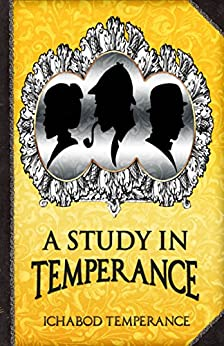 A Study in Temperance (The Adventures of Ichabod Temperance Book 4) by [Temperance, Ichabod]