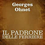 Il padrone delle ferriere [The Owner of the Ironworks] | Georges Ohnet