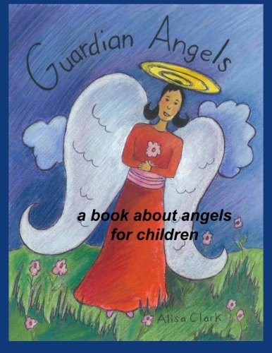 Guardians Angels Of (Guardian Angels: a Book about Angels for Children)