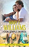 Four Simple Words: A Badass and the Billionaire Contemporary Romance (The Sisters Quartet Book 4)