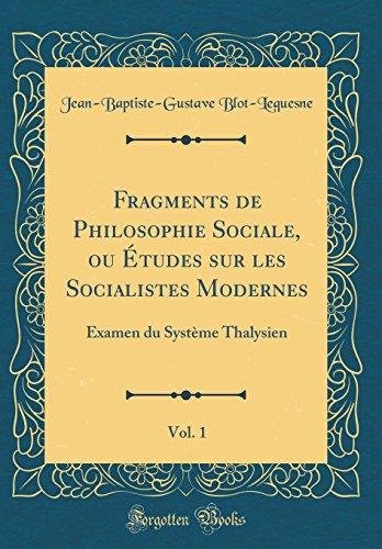 Fragments de Philosophie Sociale, Ou Études Sur Les Socialistes Modernes, Vol. 1: Examen Du Système Thalysien (Classic Reprint)
