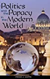 Politics and the Papacy in the Modern World, Frank J. Coppa, 027599029X
