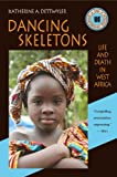 Dancing Skeletons : Life and Death in West Africa, Dettwyler, Katherine A., 1478607580