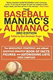 The Baseball Maniac's Almanac: The Absolutely, Positively, and Without Question Greatest Book of Facts, Figures, and Astonishing Lists Ever Compiled ... Almanac: Absolutely, Positively & Without)