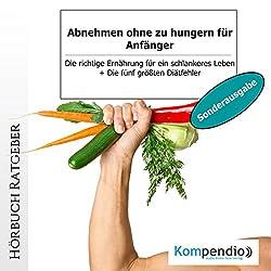 Abnehmen ohne zu hungern für Anfänger (Sonderausgabe): Die richtige Ernährung für ein schlankeres Leben
